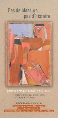 Bacchanales. n° 50, Pas de blessure, pas d'histoire : poèmes d'Afrique du Sud, 1996-2013