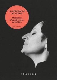 Le spectacle au coeur : mémoires d'un directeur de théâtre