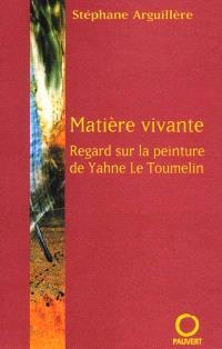 Matière vivante : regard sur la peinture de Yahne Le Toumelin