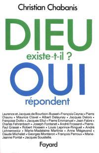 Dieu existe-t-il ? : oui répondent Laurence et Jacques De Bourbon-Busset, François Ceyrac, Pierre Chaunu...