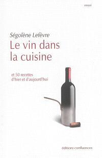 Le vin dans la cuisine : et 50 recettes d'hier et d'aujourd'hui
