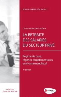 La retraite des salariés du secteur privé : régime de base, régimes complémentaires, environnement fiscal