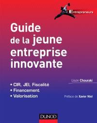 Guide de la jeune entreprise innovante : CIR, JEI, fiscalité, financement, valorisation