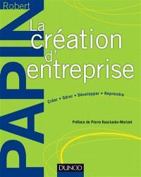 La création d'entreprise : créer, gérer, développer, reprendre