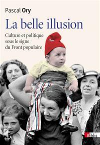La belle illusion : culture et politique sous le signe du Front populaire