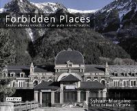 Forbidden places : explorations insolites d'un patrimoine oublié