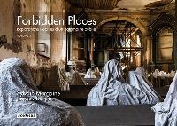 Forbidden places : explorations insolites d'un patrimoine oublié. Volume 3