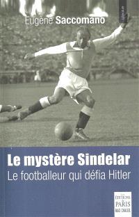 Le mystère Sindelar : le footballeur qui défia Hitler : roman historique