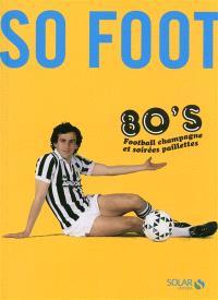 So foot 80's : football champagne et soirées paillettes