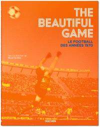 The beautiful game : le football des années 1970