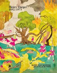 Henry Darger : 1892-1973 : exposition, Paris, Musée d'art moderne de la Ville de Paris, du 29 mai au 11 octobre 2015