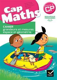 Cap maths CP : cahier grandeurs et mesures, espace et géométrie