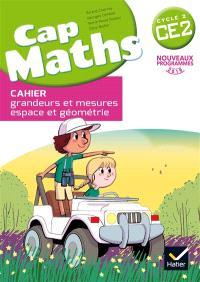 Cap maths CE2, cycle 2 : cahier grandeurs et mesures, espace et géométrie : nouveaux programmes 2016