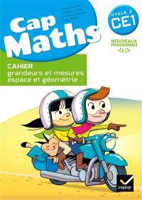 Cap maths CE1 : cahier : grandeurs et mesures, espace et géométrie