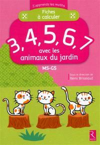 Fiches à calculer 3, 4, 5, 6, 7 avec les animaux du jardin : MS-GS