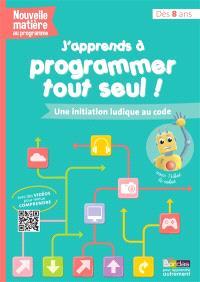 J'apprends à programmer tout seul ! : une initiation ludique au code