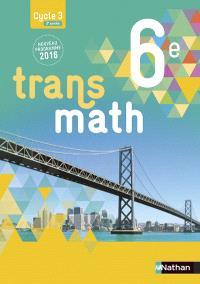 Transmath 6e, cycle 3, 3e année : nouveau programme 2016 : grand format