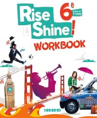 Rise & shine ! 6e : cycle 3, 3e année : workbook