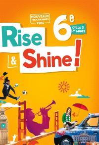 Rise & shine ! 6e, cycle 3, 3e année : nouveaux programmes 2016