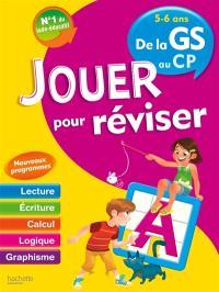 Jouer pour réviser, de la GS au CP, 5-6 ans : lecture, écriture, calcul, logique, graphisme : nouveaux programmes