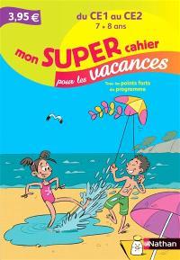 Mon super cahier pour les vacances, du CE1 au CE2, 7-8 ans : tous les points forts du programme