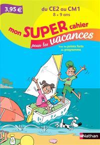 Mon super cahier pour les vacances, du CE2 au CM1, 8-9 ans : tous les points forts du programme