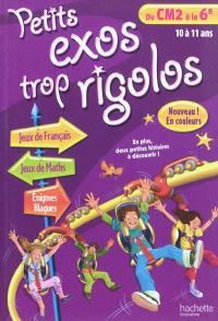 Petits exos trop rigolos, du CM2 à la 6e, 10 à 11 ans : jeux de français, jeux de maths, énigmes, blagues