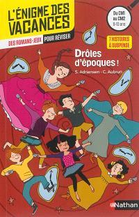 Drôles d'époques ! : 7 histoires à suspense : des romans-jeux pour réviser, du CM1 au CM2, 9-10 ans