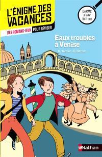 Eaux troubles à Venise : des romans-jeux pour réviser : du CM2 à la 6e, 10-11 ans