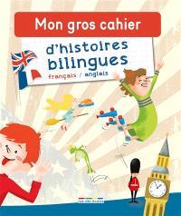Mon gros cahier d'histoires bilingues : français-anglais