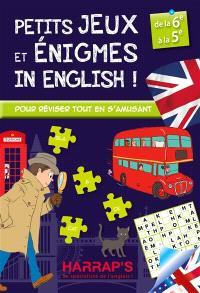 Petits jeux et énigmes in English ! : de la 6e à la 5e : pour réviser tout en s'amusant