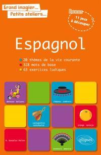 Espagnol : 20 thèmes de la vie courante, 328 mots de base, 63 exercices ludiques