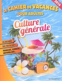 Culture générale : le cahier de vacances pour adultes 2016