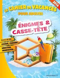 Enigmes & casse-tête : le cahier de vacances pour adultes
