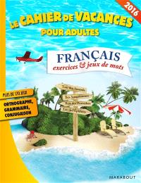 Français : exercices & jeux de mots : le cahier de vacances pour adultes 2016