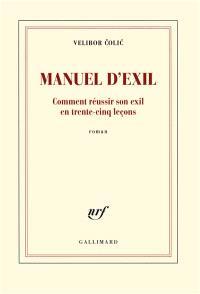 Manuel d'exil : comment réussir son exil en trente-cinq leçons