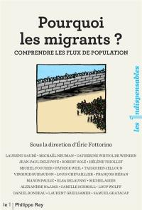 Pourquoi les migrants ? : comprendre les flux de population