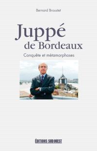 Juppé de Bordeaux : conquête et métamorphoses