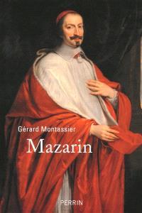 Mazarin : l'étranger qui a fait la France