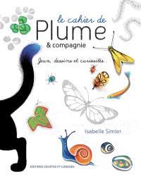 Le cahier de Plume & compagnie : jeux, dessins et curiosités...