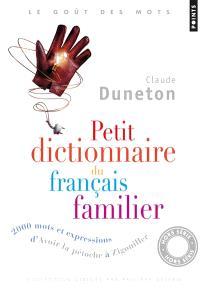 Petit dictionnaire du français familier : 2.000 mots et expressions, d'avoir la pétoche à zigouiller