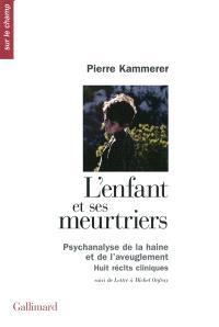 L'enfant et ses meurtriers : psychanalyse de la haine et de l'aveuglement : huit récits cliniques