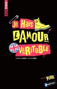 Je hais l'amour véritable : roman punk
