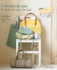Collection de sacs à vivre au jour le jour : 29 modèles : sacs à main, sacs de voyage, cabas...