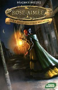 Rose-Aimée. Volume 1, La belle qui porte malheur