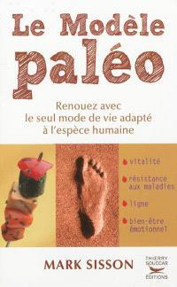 Le modèle paléo : renouez avec le seul mode de vie adapté à l'espèce humaine