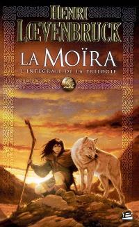 La Moïra : l'intégrale de la trilogie