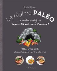 Le régime paléo : le meilleur régime depuis 2,5 millions d'années ! : 100 recettes santé à base d'aliments non transformés