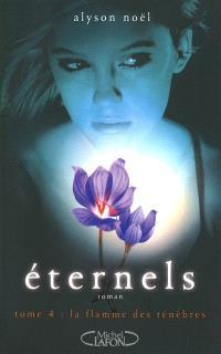 Eternels. Volume 4, La flamme des ténèbres
