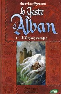 La geste d'Alban. Volume 1, L'enfant monstre